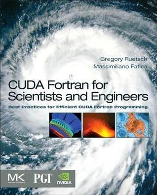 CUDA Fortran for Scientists and Engineers shows how high-performance application developers can leverage the power of GPUs using Fortran.